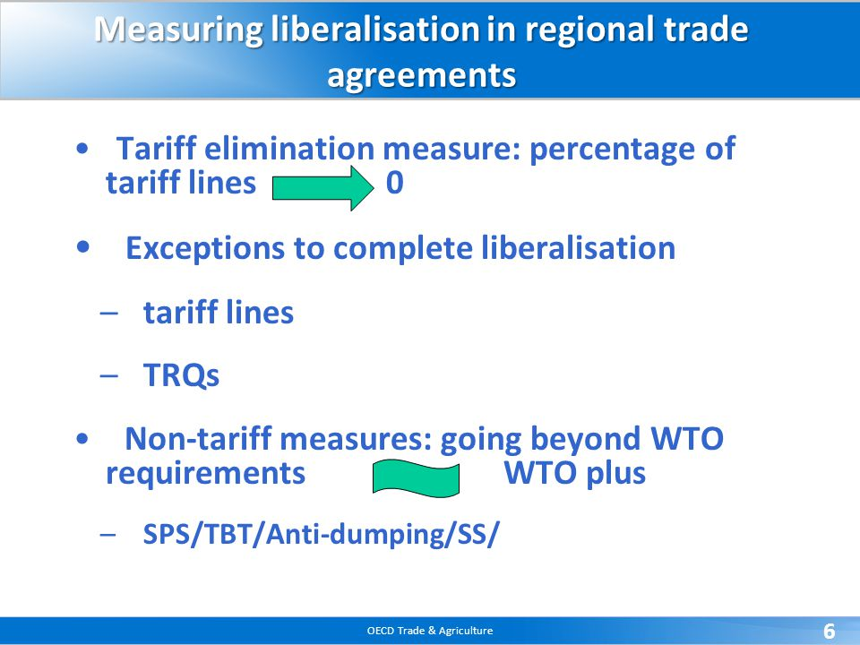 OECD Trade & Agriculture 6 Measuring liberalisation in regional trade agreements Tariff elimination measure: percentage of tariff lines 0 Exceptions t