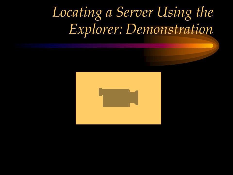 Locating a Server Using the Explorer: Demonstration