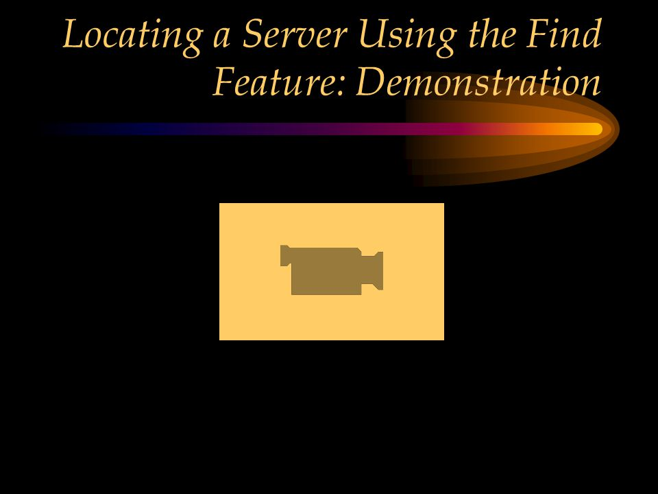 Locating a Server Using the Find Feature: Demonstration