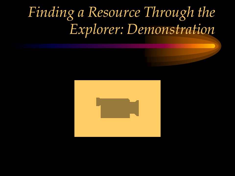 Finding a Resource Through the Explorer: Demonstration