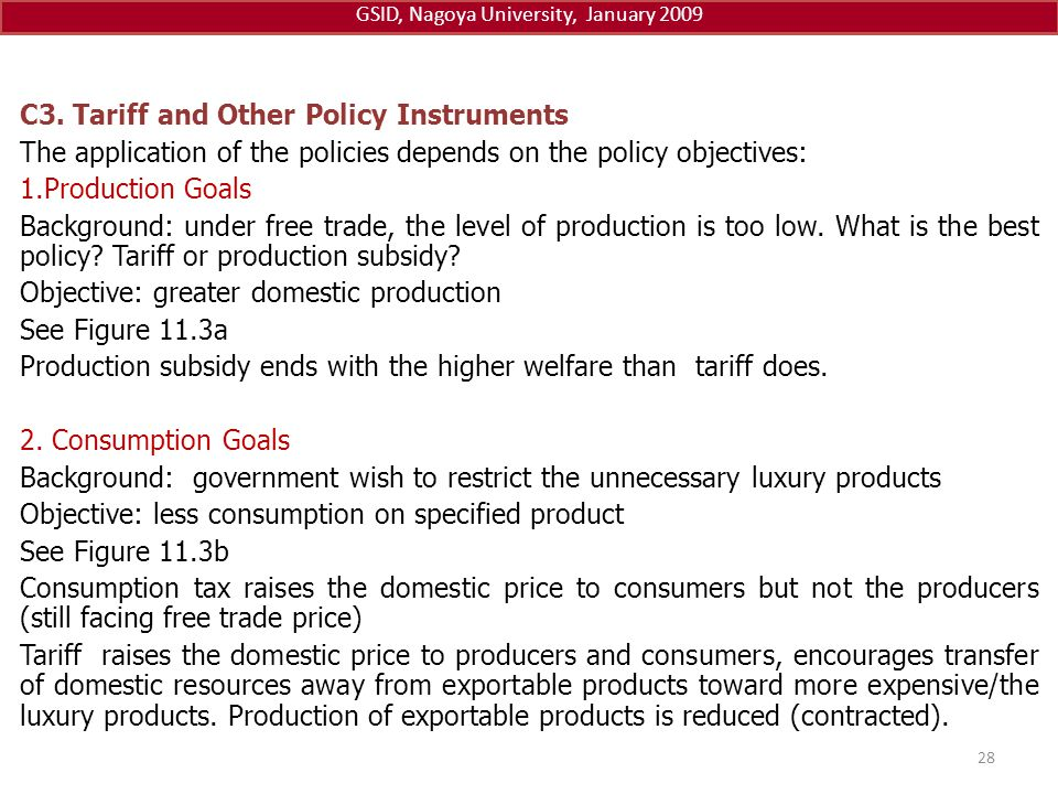C3. Tariff and Other Policy Instruments The application of the policies depends on the policy objectives: 1.Production Goals Background: under free tr
