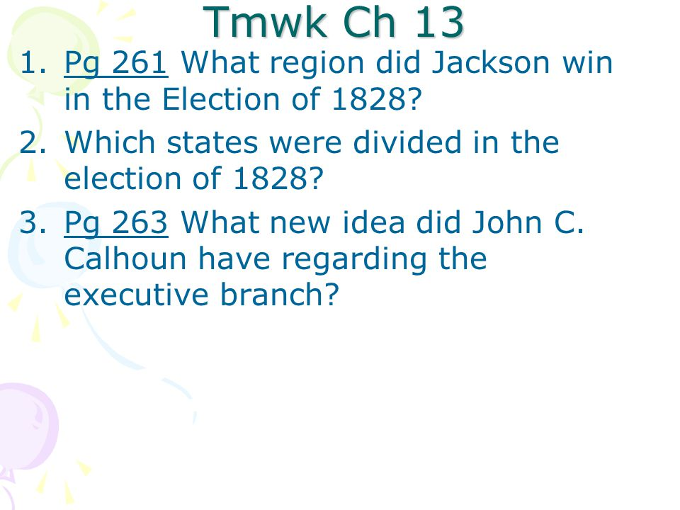 Election of 1828 New Party of Democrats Jackson Old Hickory – people's man –Wealthy frontier Aristocrat - Lived in TN Stance: –Distrusted banks and aristocrats –Anti-Native American –Anti-Tariff Jackson defeats Adams 178-83 –1st Pres from West - TN –2 nd non-college educated pres.
