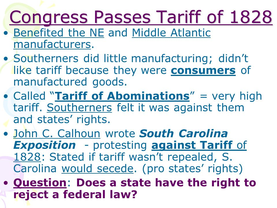 Congress Passes Tariff of 1828 Benefited the NE and Middle Atlantic manufacturers. Southerners did little manufacturing; didn't like tariff because th