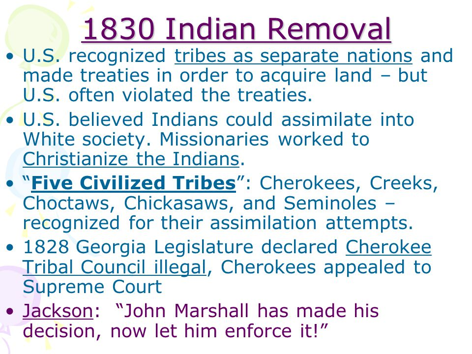 1830 Indian Removal U.S. recognized tribes as separate nations and made treaties in order to acquire land – but U.S. often violated the treaties. U.S.
