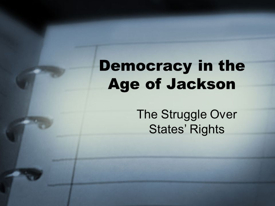 Democracy in the Age of Jackson The Struggle Over States' Rights