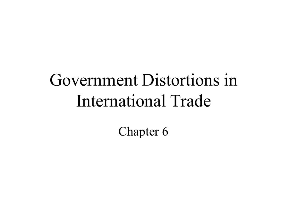 Government Distortions in International Trade Chapter 6