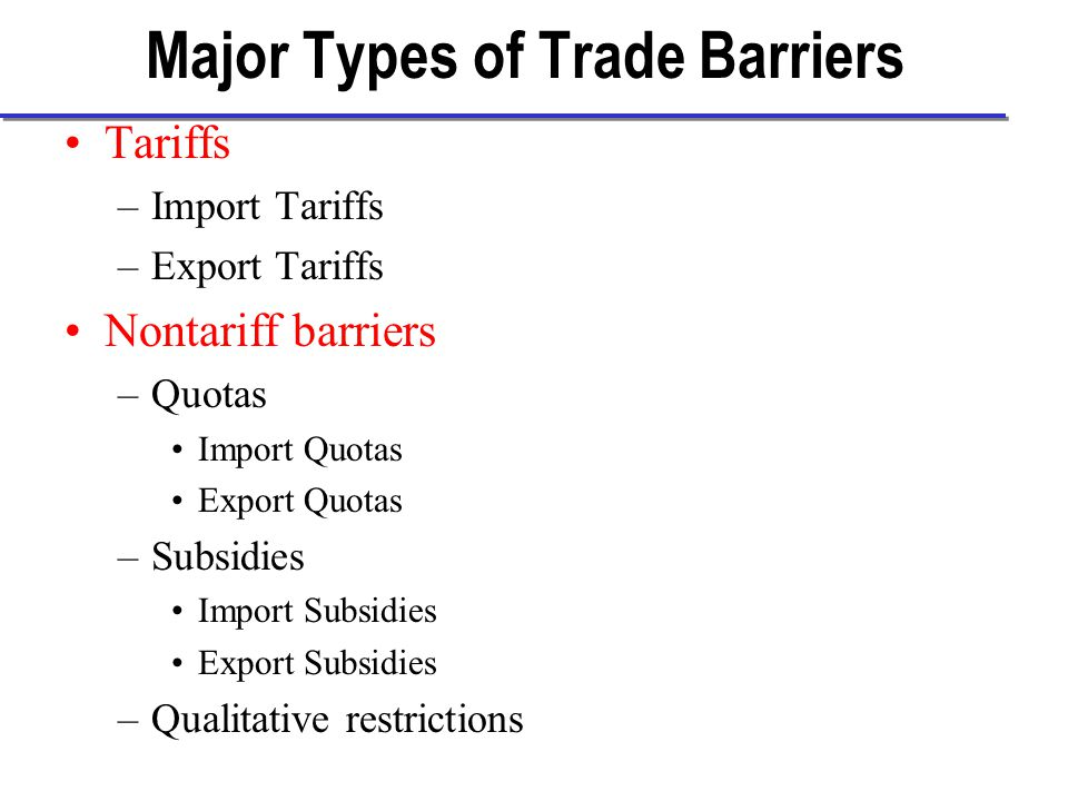 Tariffs It is a tax imposed by the government on imports and exports (US does not impose tariffs on exports) Tariffs are imposed: –To raise government revenue –To protect domestic producers Developed countries mostly impose tariffs to protect domestic producers.