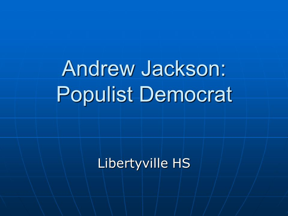 Andrew Jackson: Populist Democrat Libertyville HS