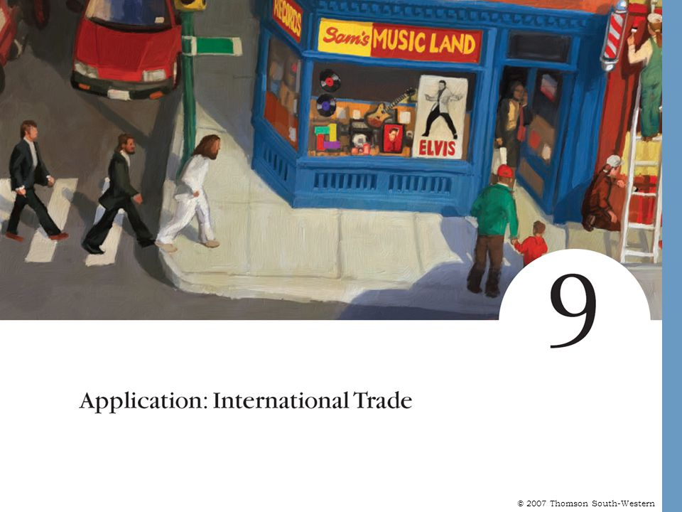 © 2007 Thomson South-Western CASE STUDY: Trade Agreements and the World Trade Organization NAFTA The North American Free Trade Agreement (NAFTA) is an example of a multilateral trade agreement.