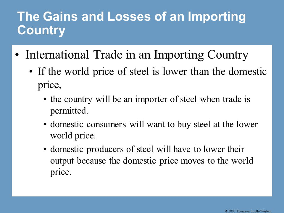© 2007 Thomson South-Western The Gains and Losses of an Importing Country International Trade in an Importing Country If the world price of steel is l