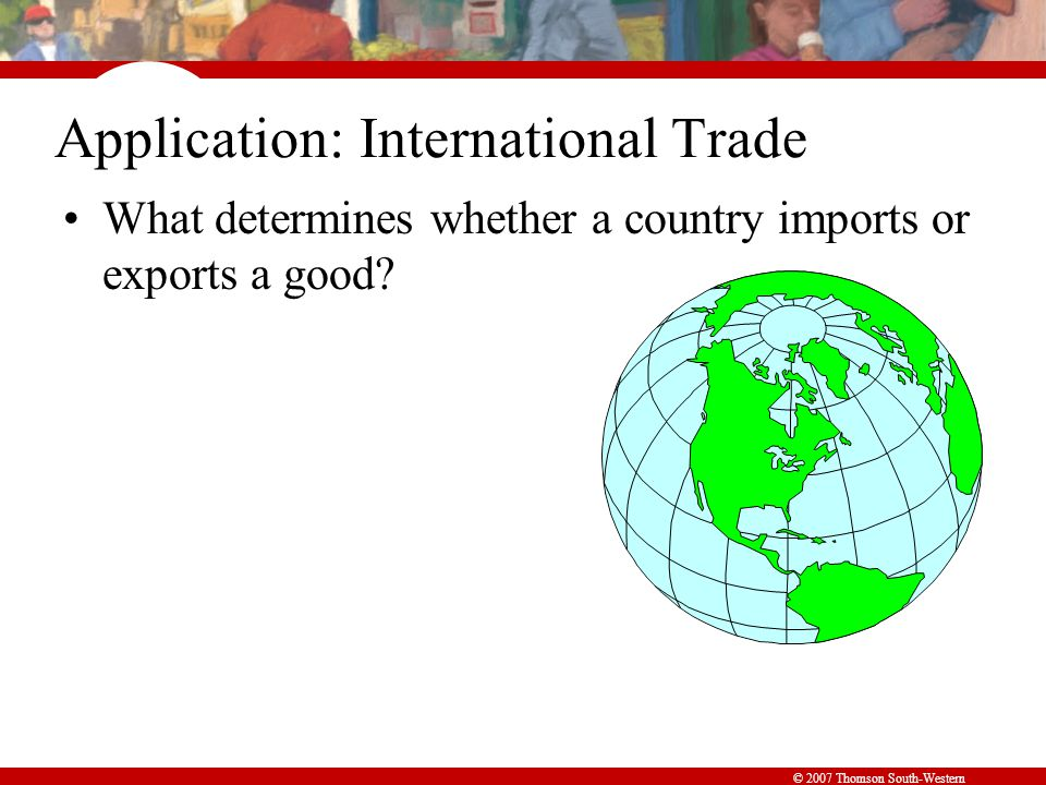 Application: International Trade What determines whether a country imports or exports a good?