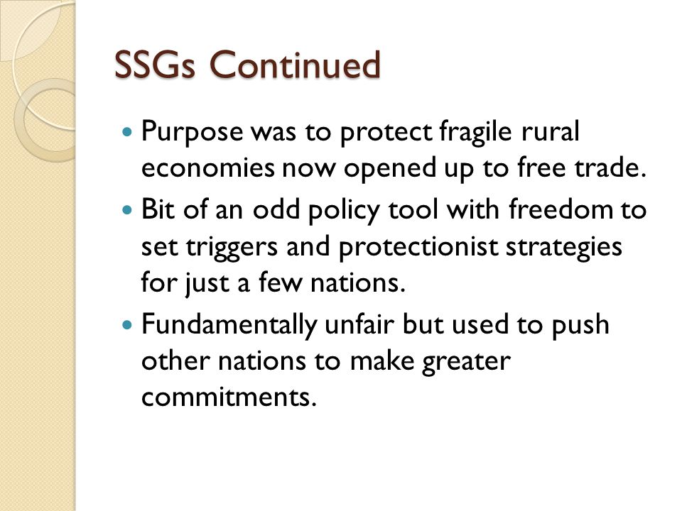 WTO-Special Safeguards (SSG) Became a policy tool in the Uruguay Round (1992) negotiations Originated as outcropping of the tariffication process for agriculture.