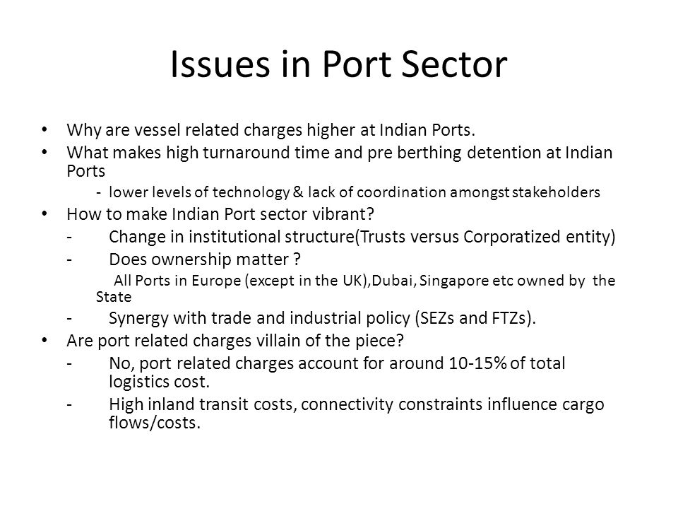 Issues in Port Sector Why are vessel related charges higher at Indian Ports. What makes high turnaround time and pre berthing detention at Indian Port