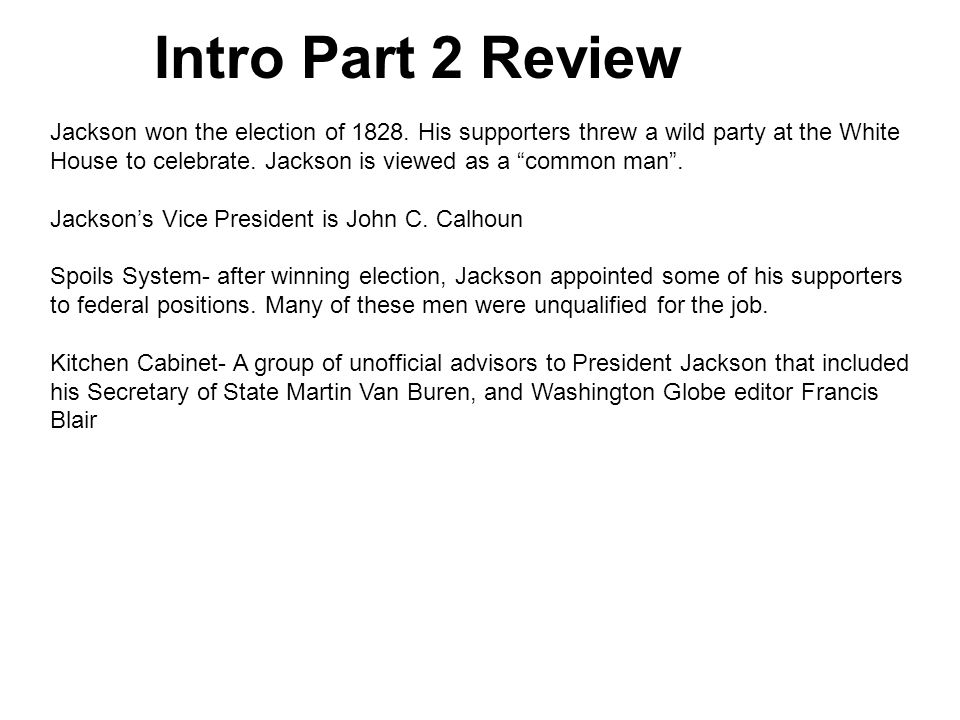 Intro Part 2 Review Jackson won the election of 1828.