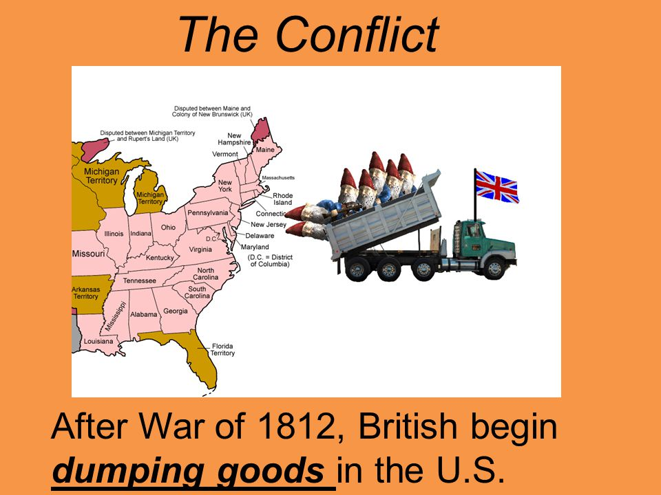 After War of 1812, British begin dumping goods in the U.S. The Conflict
