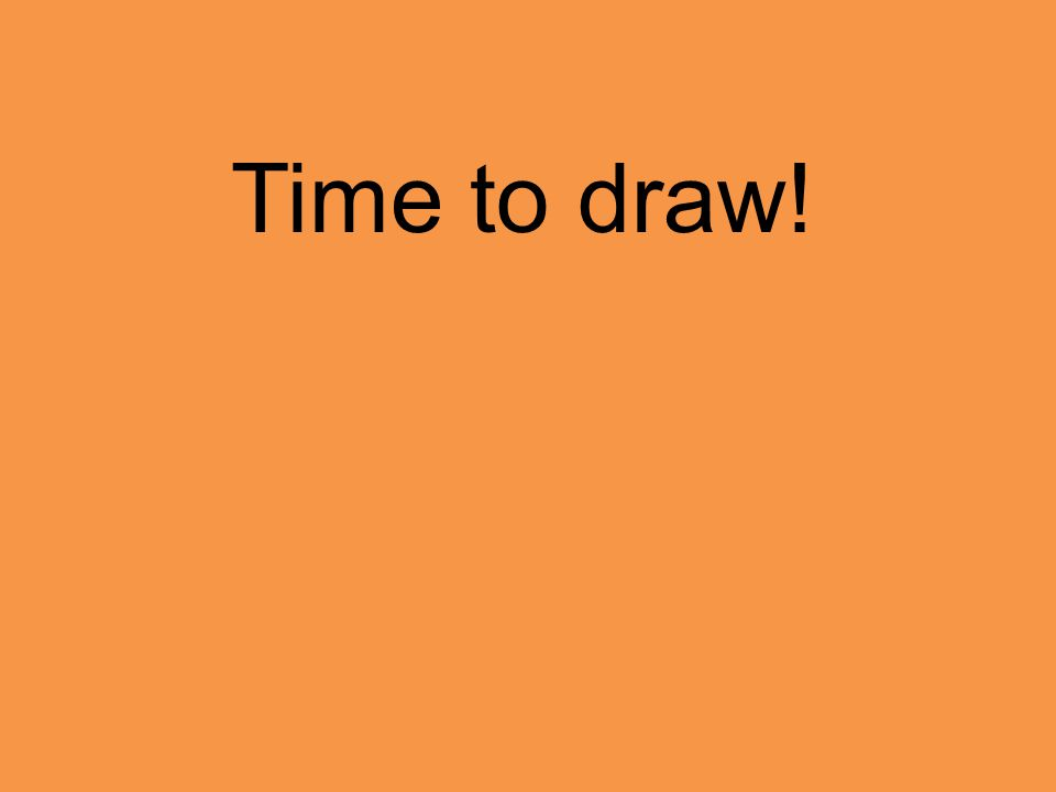 Time to draw!
