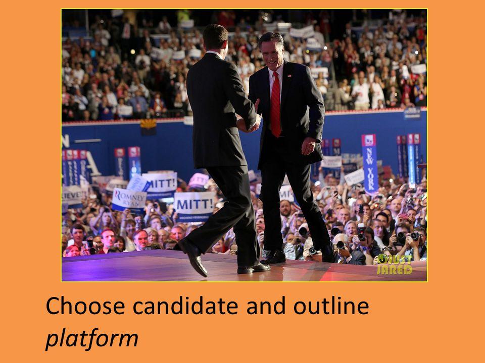 Choose candidate and outline platform