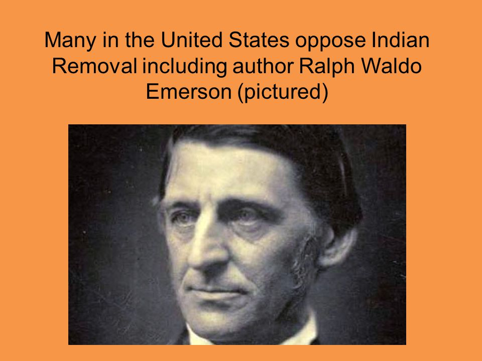Many in the United States oppose Indian Removal including author Ralph Waldo Emerson (pictured)