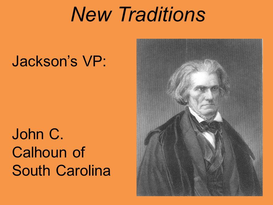 Jackson's VP: John C. Calhoun of South Carolina New Traditions