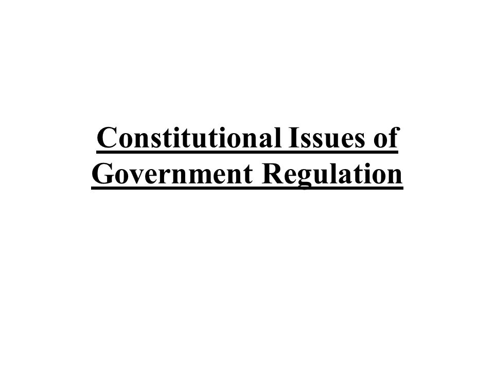 Constitutional Issues of Government Regulation