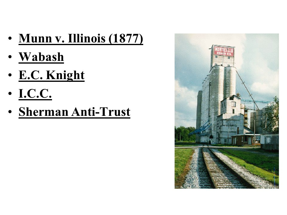 Munn v. Illinois (1877) Wabash E.C. Knight I.C.C. Sherman Anti-Trust