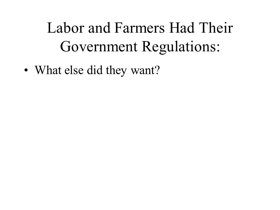 Labor and Farmers Had Their Government Regulations: What else did they want