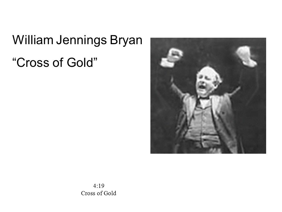 4:19 Cross of Gold William Jennings Bryan Cross of Gold