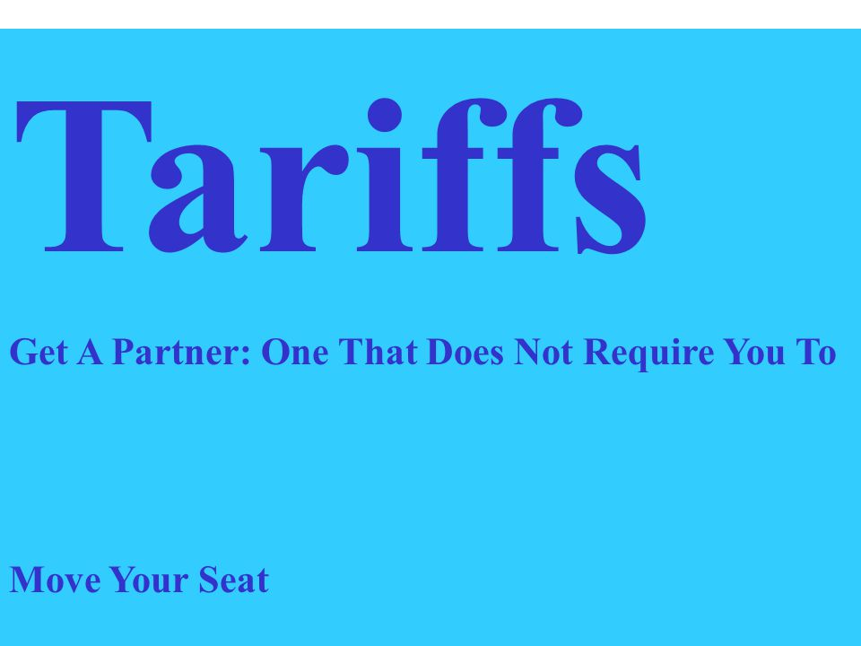 Tariffs Get A Partner: One That Does Not Require You To Move Your Seat