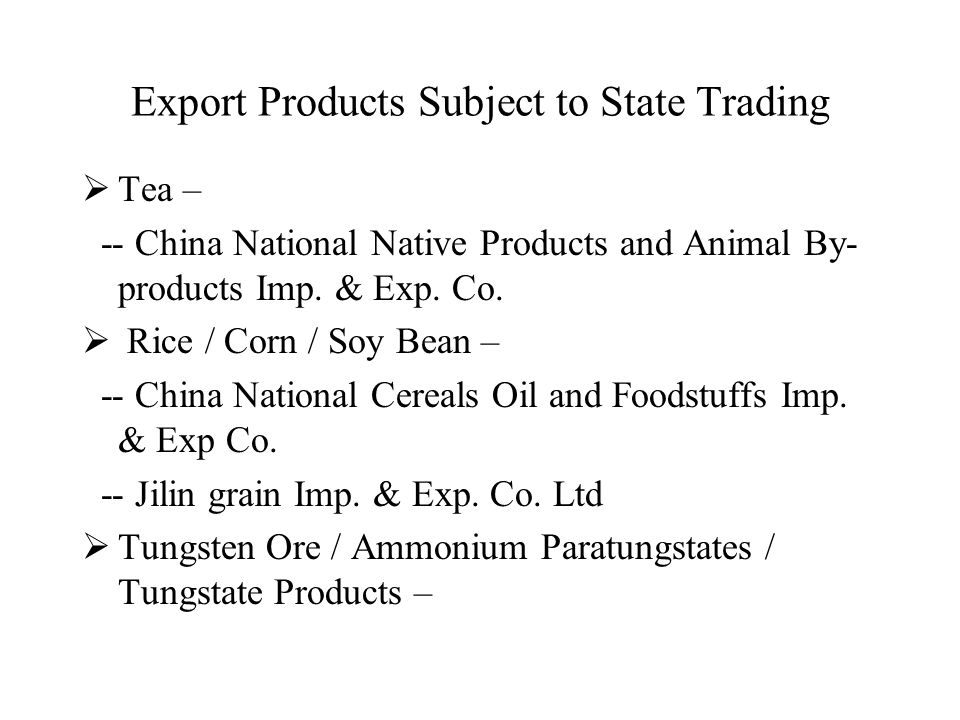 Export Products Subject to State Trading  Tea – -- China National Native Products and Animal By- products Imp.