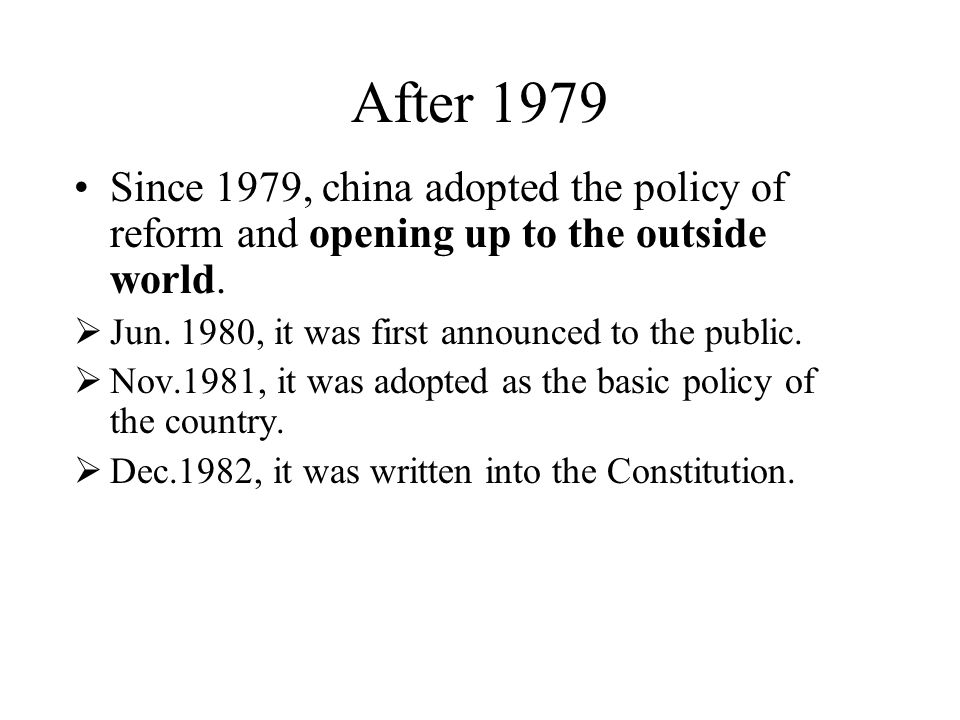 After 1979 Since 1979, china adopted the policy of reform and opening up to the outside world.