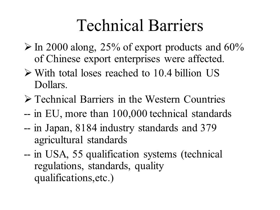 Technical Barriers  In 2000 along, 25% of export products and 60% of Chinese export enterprises were affected.