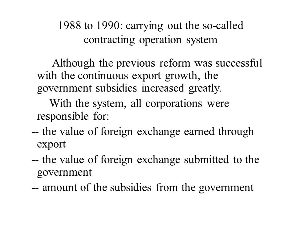 1988 to 1990: carrying out the so-called contracting operation system Although the previous reform was successful with the continuous export growth, t