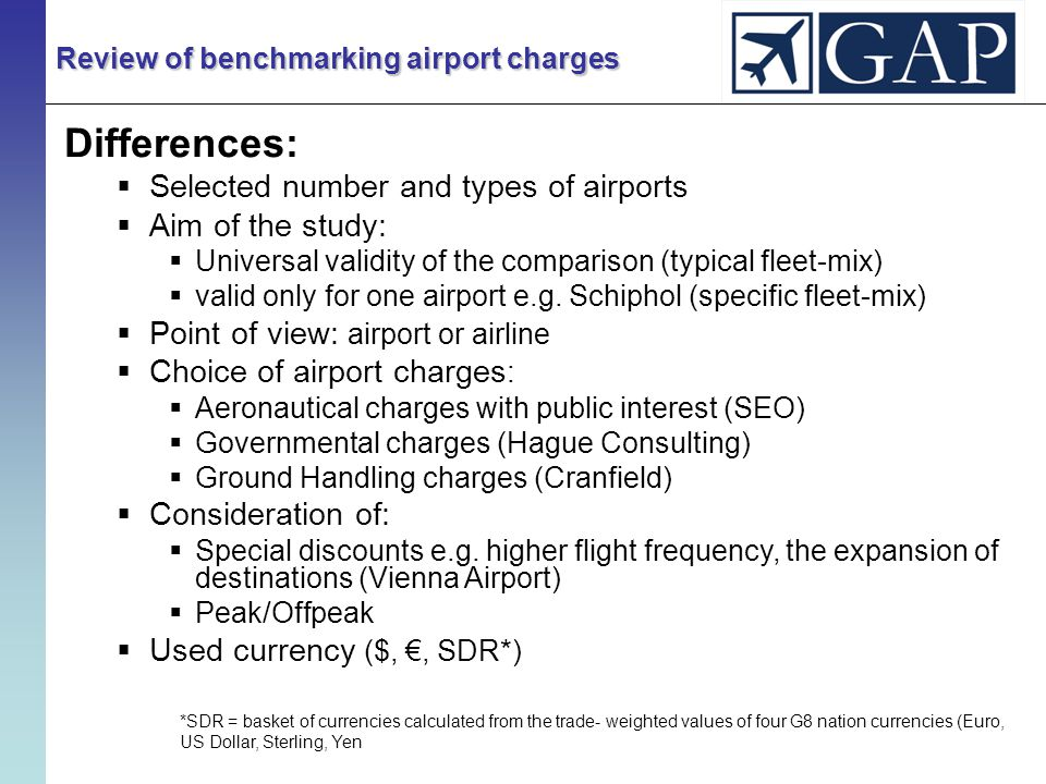 Differences:  Selected number and types of airports  Aim of the study:  Universal validity of the comparison (typical fleet-mix)  valid only for one airport e.g.