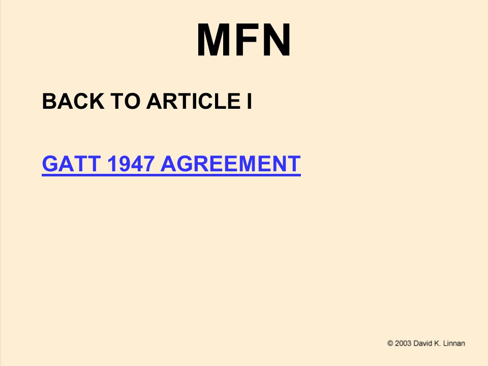 MFN BACK TO ARTICLE I GATT 1947 AGREEMENT