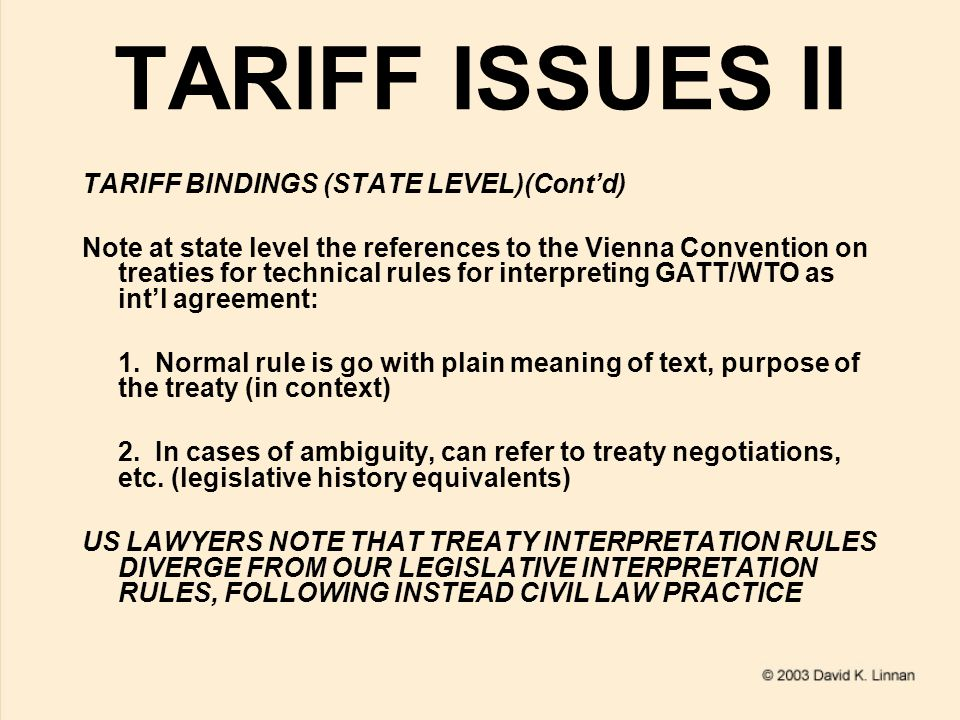 TARIFF ISSUES II TARIFF BINDINGS (STATE LEVEL)(Cont'd) Note at state level the references to the Vienna Convention on treaties for technical rules for
