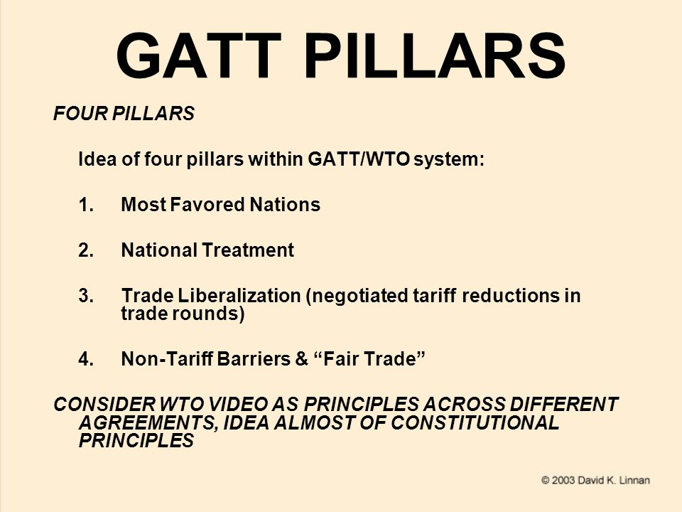 GATT AS CONST I LOOK AT ARTICLES I & II, WALK THROUGH THE GATT LIKE WOULD US CONST GATT 1947 AGREEMENT IMost Favored Nations IISchedules of Concessions (tariff reductions) IIINational Treatment (internal taxation & regs)