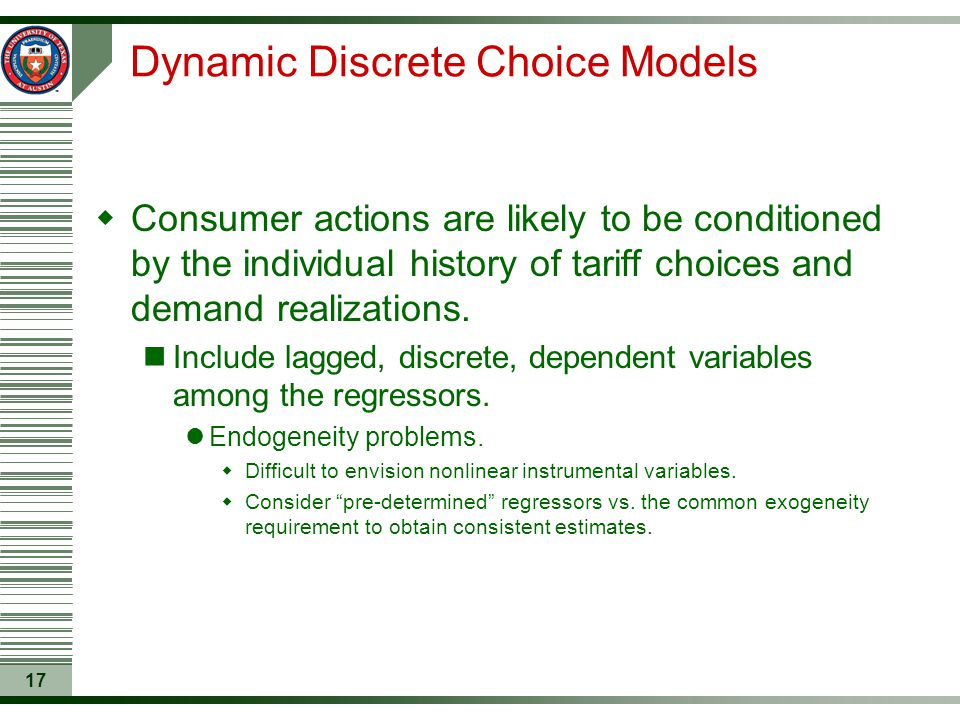 17 Dynamic Discrete Choice Models  Consumer actions are likely to be conditioned by the individual history of tariff choices and demand realizations.