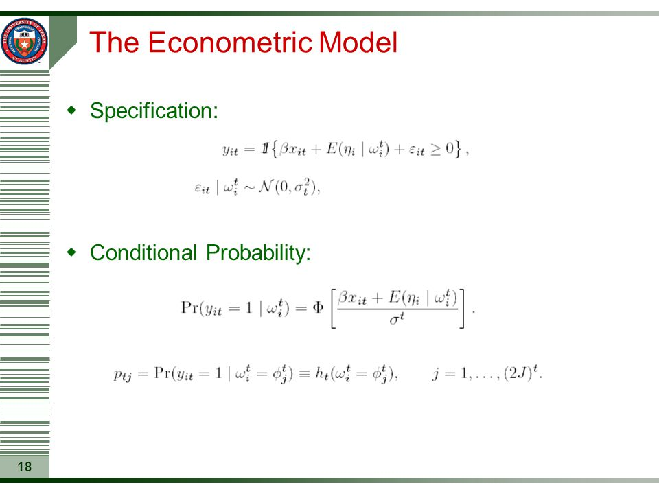 18 The Econometric Model  Specification:  Conditional Probability: