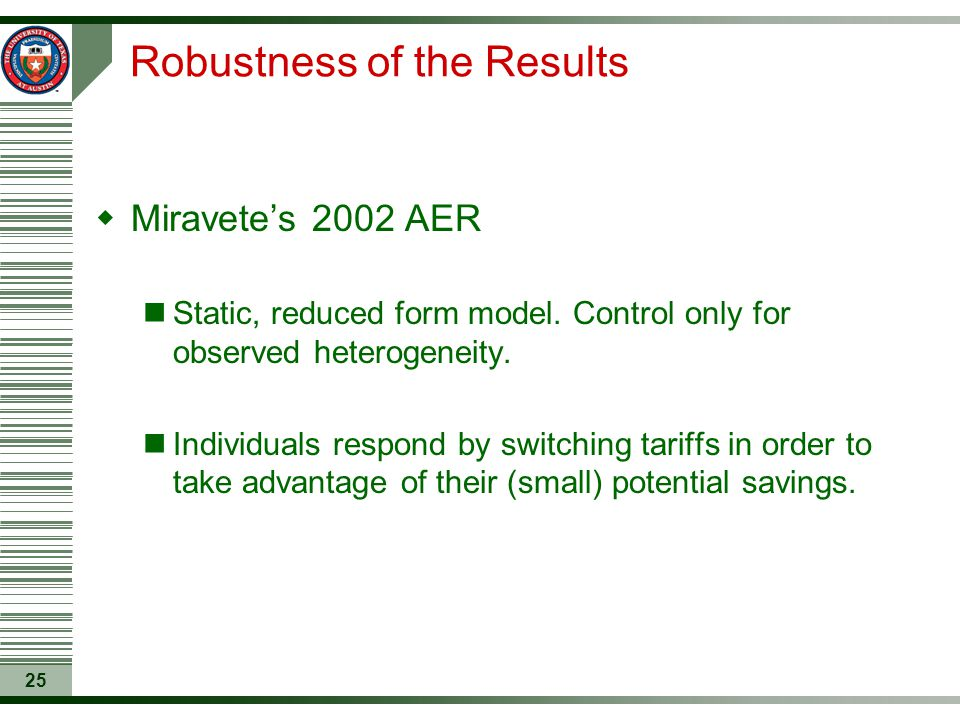 25 Robustness of the Results  Miravete's 2002 AER Static, reduced form model. Control only for observed heterogeneity. Individuals respond by switchi