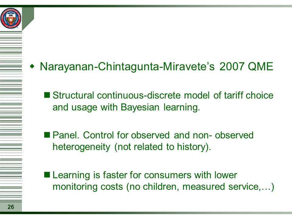 26  Narayanan-Chintagunta-Miravete's 2007 QME Structural continuous-discrete model of tariff choice and usage with Bayesian learning. Panel. Control