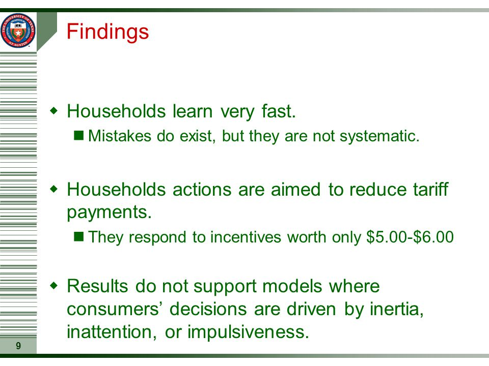 9 Findings  Households learn very fast. Mistakes do exist, but they are not systematic.  Households actions are aimed to reduce tariff payments. The