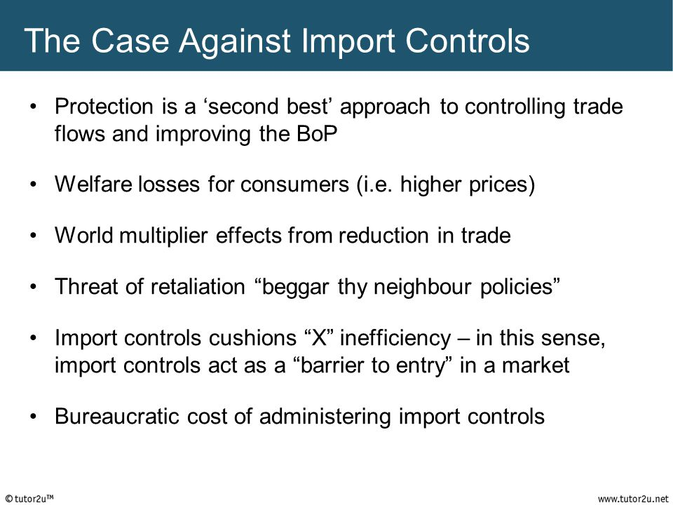 The Case Against Import Controls Protection is a 'second best' approach to controlling trade flows and improving the BoP Welfare losses for consumers