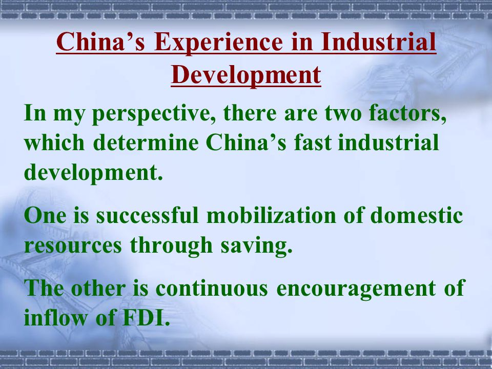 China's Experience in Industrial Development In my perspective, there are two factors, which determine China's fast industrial development. One is suc