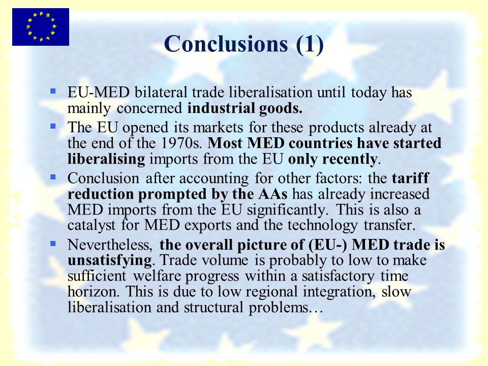 Conclusions (1)   EU-MED bilateral trade liberalisation until today has mainly concerned industrial goods.