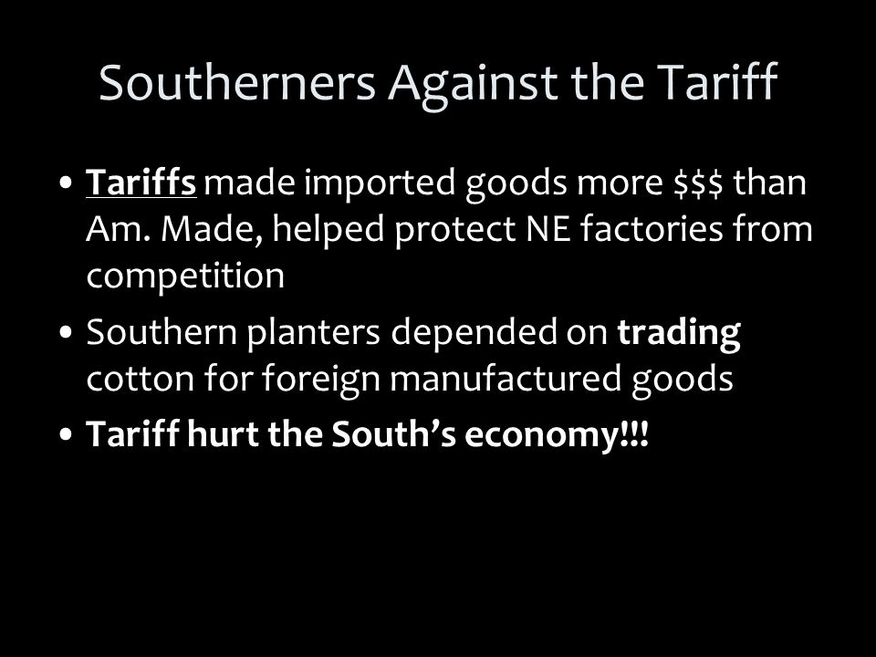 Southerners Against the Tariff Tariffs made imported goods more $$$ than Am.