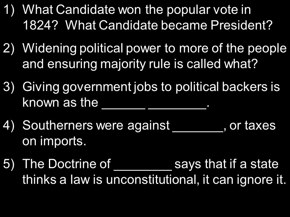 1)What Candidate won the popular vote in 1824. What Candidate became President.