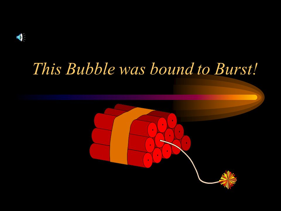 This Bubble was bound to Burst!