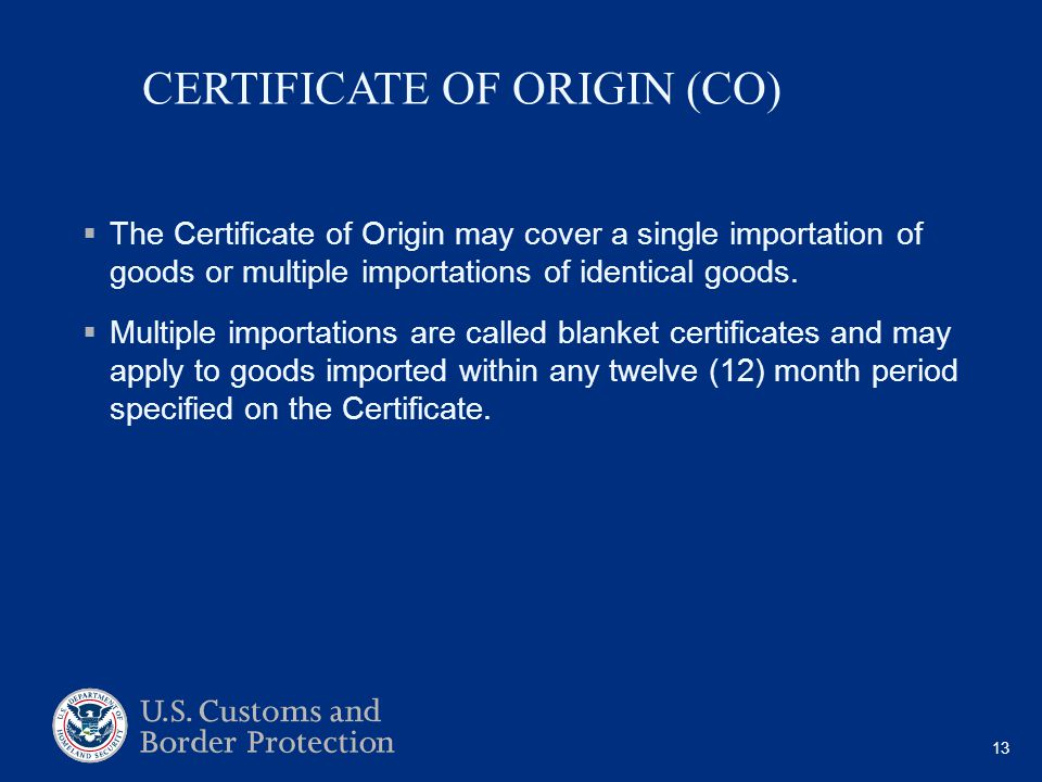 CERTIFICATE OF ORIGIN (CO)  The Certificate of Origin may cover a single importation of goods or multiple importations of identical goods.