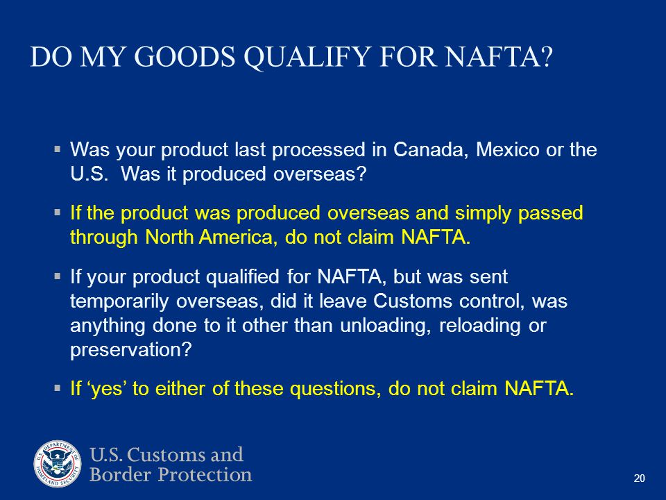 DO MY GOODS QUALIFY FOR NAFTA.  Was your product last processed in Canada, Mexico or the U.S.