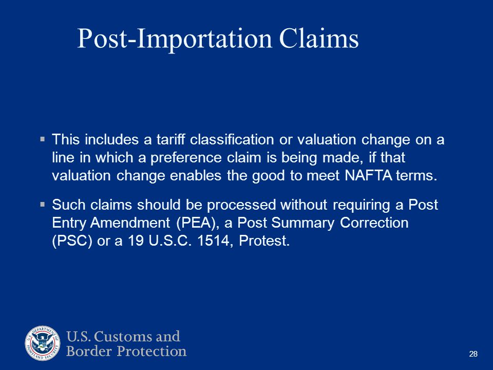 Post-Importation Claims  This includes a tariff classification or valuation change on a line in which a preference claim is being made, if that valuation change enables the good to meet NAFTA terms.